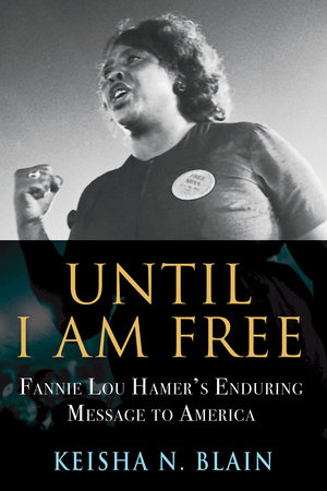 Until I Am Free: Fannie Lou Hamer's Enduring Message to America by Keisha N. Blain