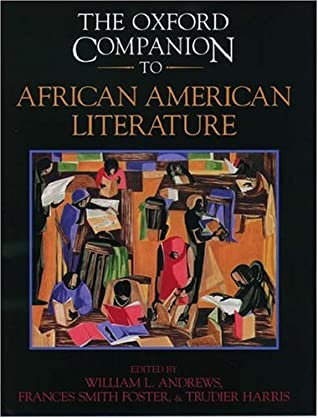 The Oxford Companion to African American Literature by William L. Andrews, Trudier Harris, Frances Smith Foster