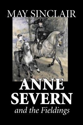 Anne Severn and the Fieldings by May Sinclair, Fiction, Literary, Romance by May Sinclair