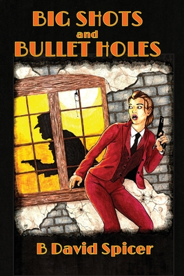 Big Shots and Bullet Holes by B. David Spicer