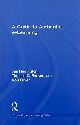 A Guide to Authentic e-Learning by Jan Herrington, Ron Oliver, Thomas C. Reeves