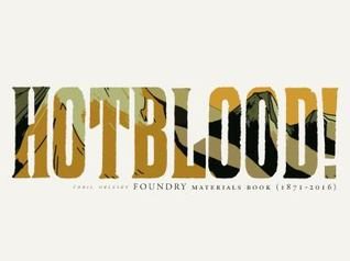Foundry: Hotblood! Materials Book (1871-2016) by Toril Orlesky