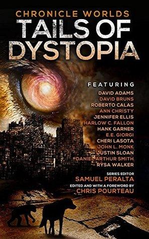 Chronicle Worlds: Tails of Dystopia by Cheri Lasota, Chris Pourteau, Jennifer Ellis, Justin Sloan, E.E. Giorgi, Harlow C. Fallon, Samuel Peralta, Rysa Walker, Ann Christy, Daniel Arthur Smith