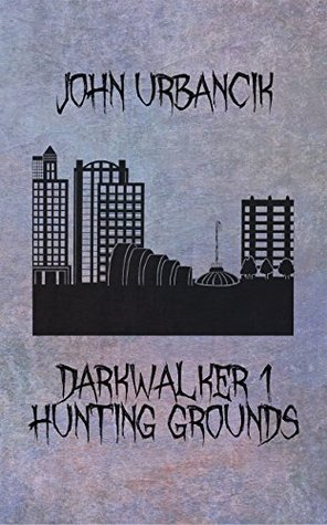 DarkWalker 1: Hunting Grounds by John Urbancik