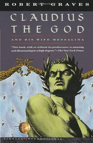Claudius the God and His Wife Messalina by Robert Graves