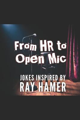 From HR to Open MIC: Jokes Inspired by Ray Hamer by Allen Davis