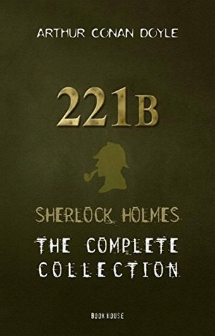 221B: Sherlock Holmes: The Complete Collection by Arthur Conan Doyle