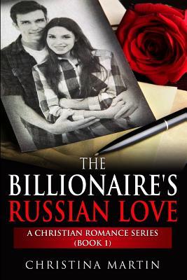 The Billionaire's Russian Love by Christina Martin