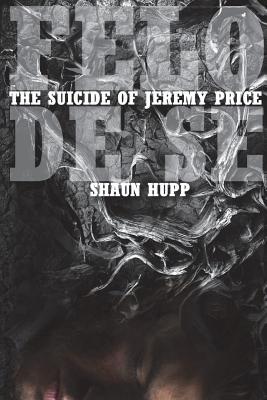 Felo de Se: The Suicide of Jeremy Price by Shaun Hupp