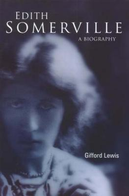 Edith Somerville: A Biography by Gifford Lewis