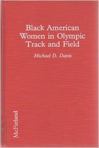 Black American Women in Olympic Track and Field: A Complete Illustrated Reference by Michael D. Davis