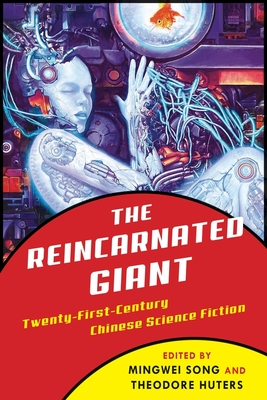 The Reincarnated Giant: An Anthology of Twenty-First-Century Chinese Science Fiction by