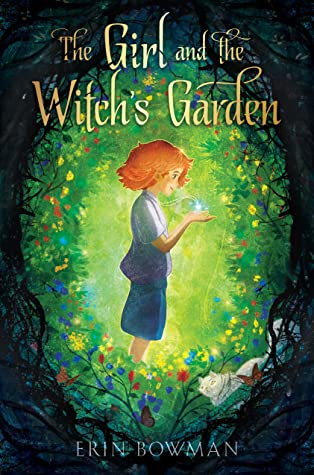 The Girl and the Witch's Garden by Erin Bowman