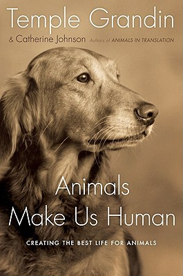 Animals Make Us Human: Creating the Best Life for Animals by Catherine Johnson, Temple Grandin