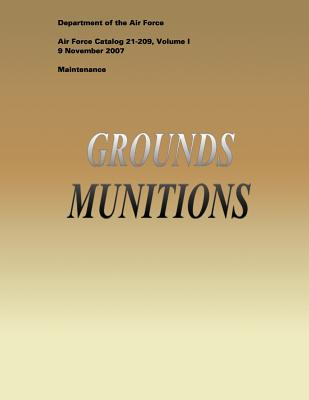 Grounds Munitions (Air Force Catalog 21-209, Volume I) by Department of the Air Force