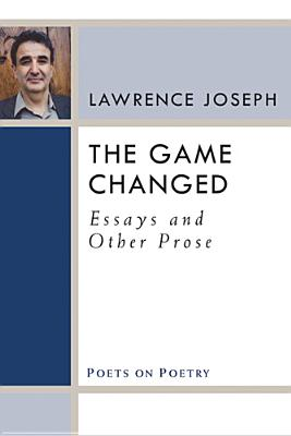 The Game Changed: Essays and Other Prose by Lawrence Joseph