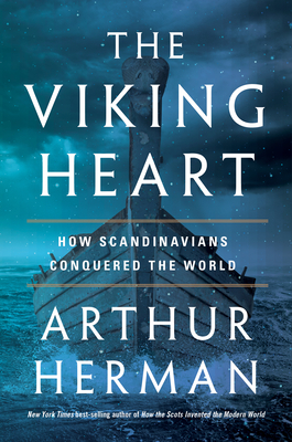 The Viking Heart: How Scandinavians Conquered the World by Arthur Herman