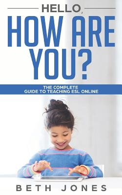 Hello! How Are You? A Complete Guide to Teaching ESL Online by Beth Jones