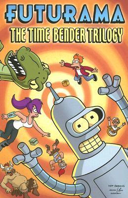 Futurama: The Time Bender Trilogy by Ian Boothby, John Delaney, Phyllis Novin, Steve Steere Jr., James Lloyd