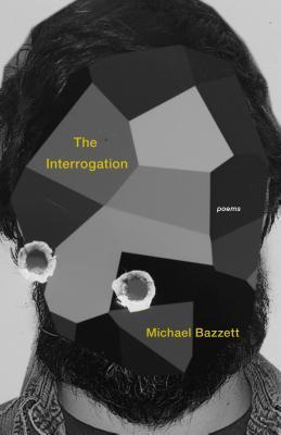 The Interrogation: Poems by Michael Bazzett