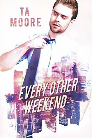 Every Other Weekend by T.A. Moore