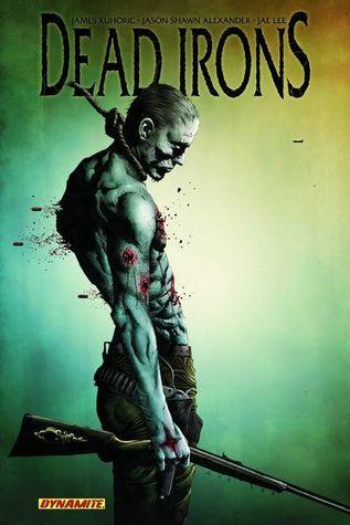Dead Irons by Jason Shawn Alexander, Jae Lee, James Kuhoric
