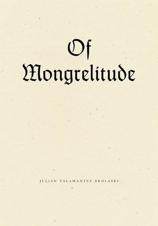 Of Mongrelitude by Julian Talamantez Brolaski