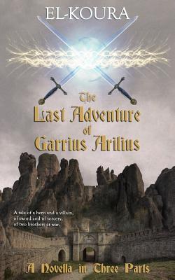The Last Adventure of Garrius Arilius by Karl El-Koura