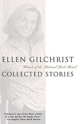 Ellen Gilchrist: Collected Stories by Ellen Gilchrist