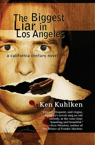 The Biggest Liar in Los Angeles: A California Century Mystery by Ken Kuhlken