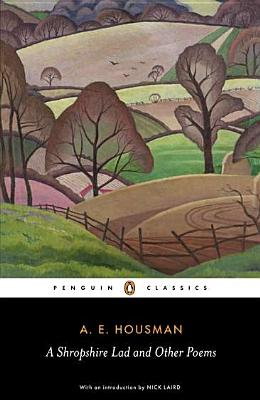 A Shropshire Lad and Other Poems: The Collected Poems of A. E. Housman by A. E. Housman