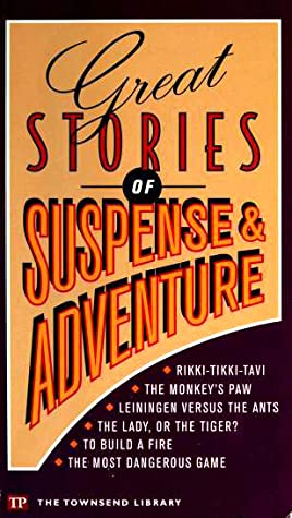 Great Stories Of Suspense & Adventure by Jack London, W.W. Jacobs, Beth Johnson, Carl Stephenson, Barbara Solot, Rudyard Kipling, Richard Connell