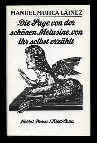 Die Sage von der schönen Melusine, von ihr selbst erzählt by Jorge Luis Borges, Fritz Rudolf Fries, Manuel Mujica Lainez