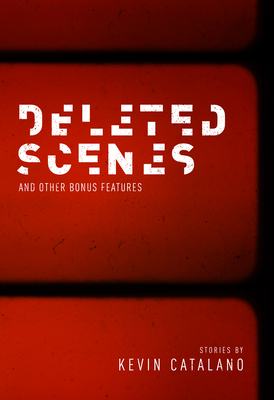 Deleted Scenes by Kevin Catalano