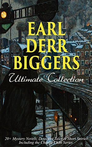 Earl Derr Biggers Ultimate Collection: 20+ Mystery Novels, Detective Tales & Short Stories, Including the Charlie Chan Series (Illustrated) by Earl Derr Biggers, Frank Snapp