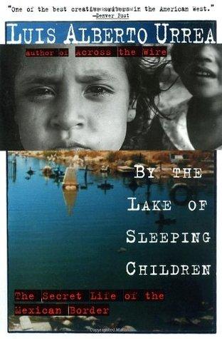 By the Lake of Sleeping Children by John Lueders-Booth, Luis Alberto Urrea