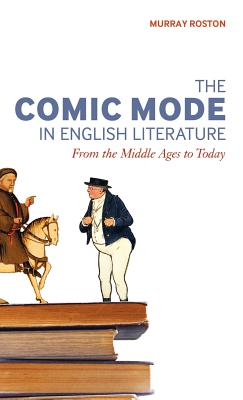 The Comic Mode in English Literature: From the Middle Ages to Today by Murray Roston