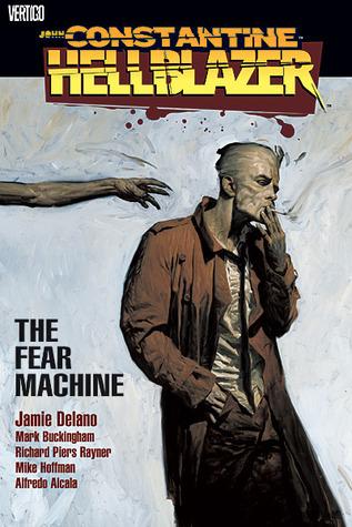Hellblazer: The Fear Machine by Alfredo Alcalá, Mark Buckingham, Jamie Delano, Richard Piers Rayner, Mike Hoffman