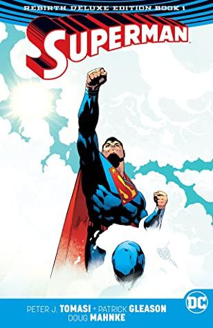 Superman: The Rebirth Deluxe Edition Book 1 by Alejandro Sanchez, Patrick Gleason, Christian Alamy, Mick Gray, Doug Mahnke, Peter J. Tomasi, Jorge Jimenez, Jaime Mendoza, John Kalisz, Rob Leigh, Mark Morales