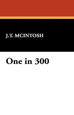 One in 300 by J.T. McIntosh