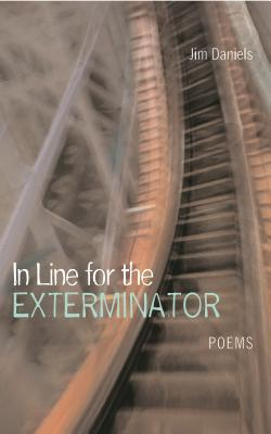In Line for the Exterminator: Poems by Jim Daniels