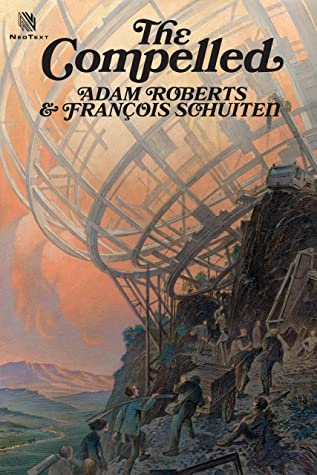 The Compelled by Adam Roberts, François Schuiten