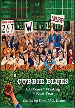 Cubbie Blues: 100 Years Of Waiting Till Next Year by Randy Richardson, Donald G. Evans, D.C. Brod