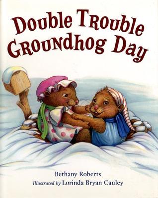 Double Trouble Groundhog Day by Bethany Roberts, Lorinda Bryan Cauley