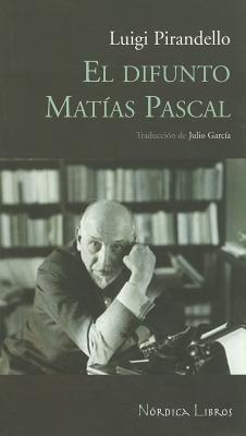 El Difunto Matias Pascal by Luigi Pirandello