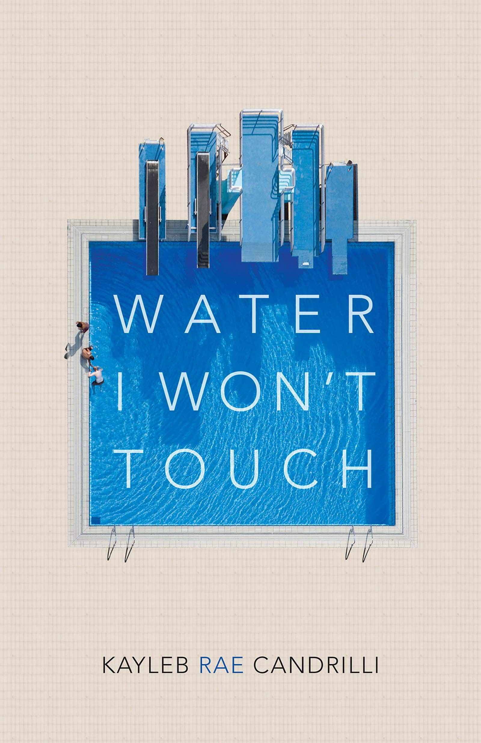 Water I Won't Touch by Kayleb Rae Candrilli