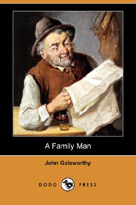 A Family Man (Dodo Press) by John Galsworthy