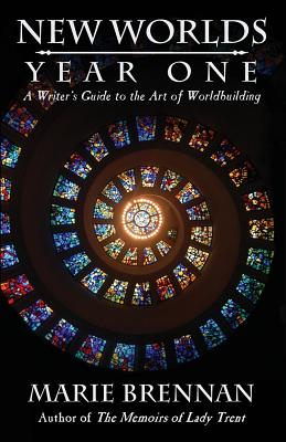 New Worlds, Year One: A Writer's Guide to the Art of Worldbuilding by Marie Brennan