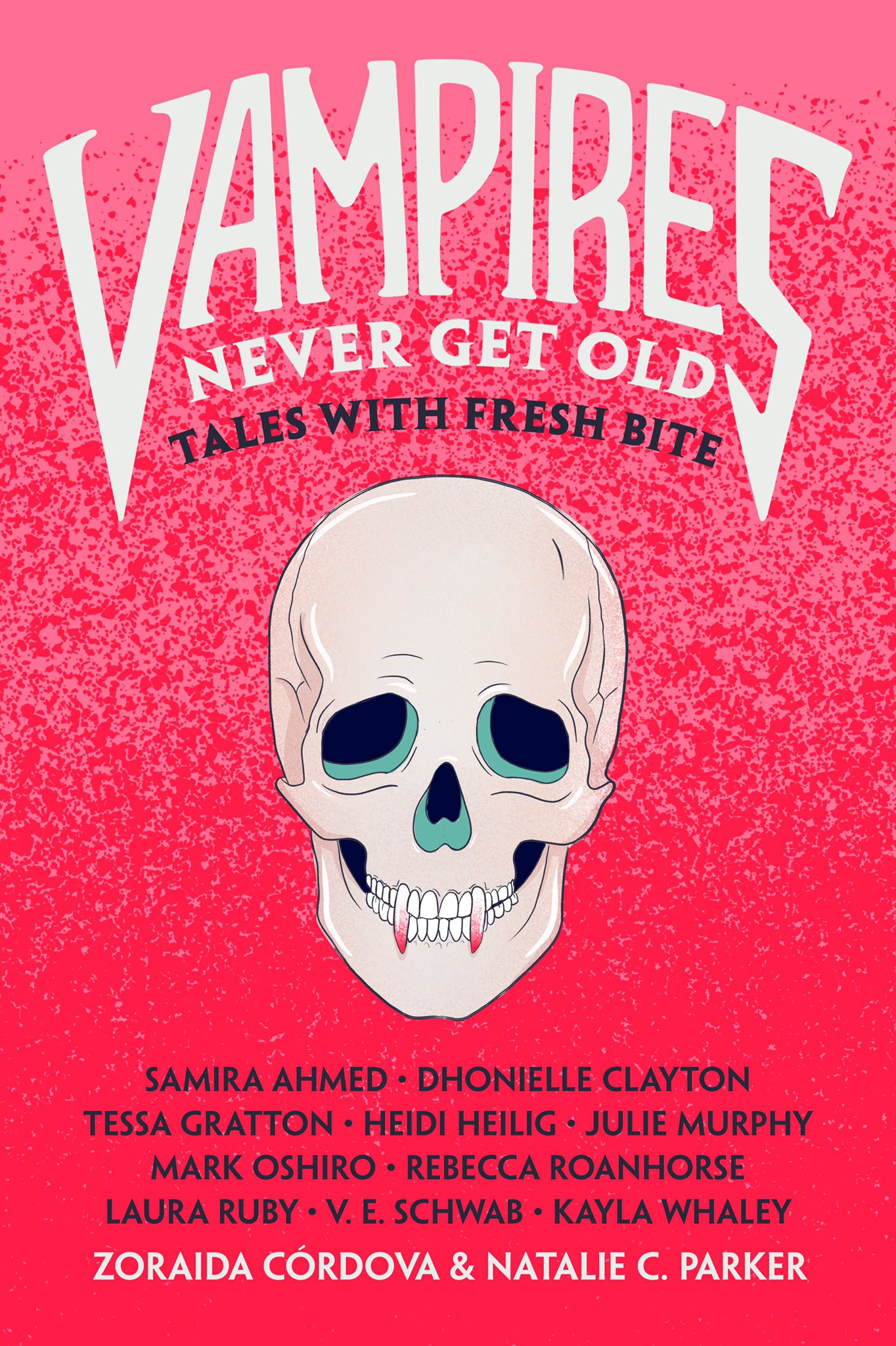 Vampires Never Get Old: Tales with Fresh Bite by Natalie C. Parker, Zoraida Córdova