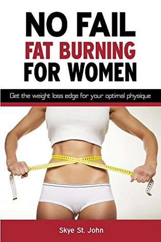 No Fail Fat Burning For Women: Get the weight loss edge for your optimal physique. by Lisa Mecham, Skye St. John